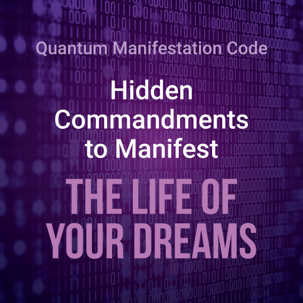 Hidden Commandments to Manifest the life of your dreams